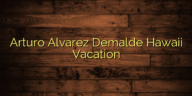 Arturo Alvarez Demalde Hawaii Vacation