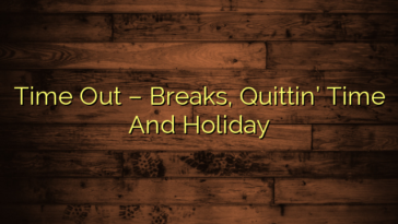 Time Out – Breaks, Quittin' Time And Holiday