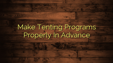 Make Tenting Programs Properly In Advance