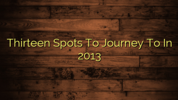 Thirteen Spots To Journey To In 2013