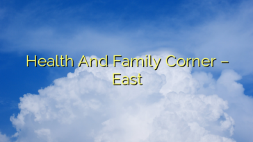 Health And Family Corner – East
